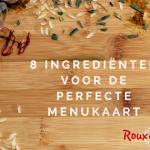 Acht ingrediënten voor de perfecte menukaart